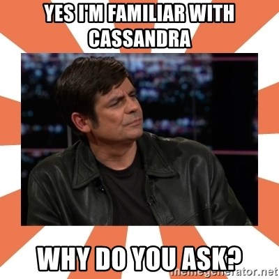 Gillespie Says No - Yes i'm familiar with cassandra Why do you ask?