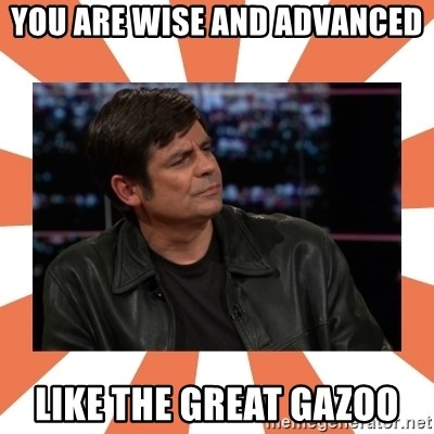 Gillespie Says No - You are wise and advanced Like the Great Gazoo