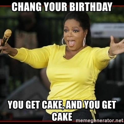 Overly-Excited Oprah!!!  - Chang your birthday YOU GET CAKE, AND YOU GET CAKE