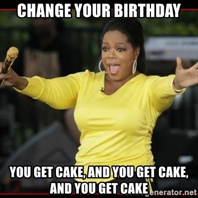 Overly-Excited Oprah!!!  - CHANGE YOUR BIRTHDAY YOU GET CAKE, AND YOU GET CAKE, AND YOU GET CAKE