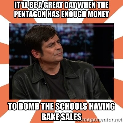 Gillespie Says No - It'll be a great day when the pentagon has enough money to bomb the schools having bake sales