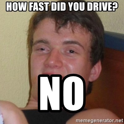 Really highguy - How fast did you drive? no