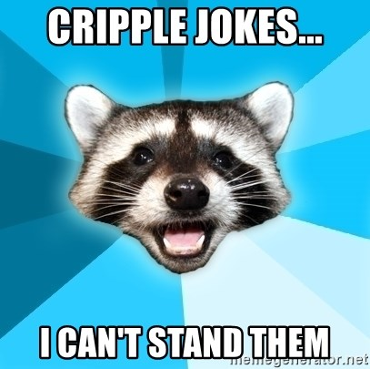 Lame Pun Coon - cripple jokes... i can't stand them