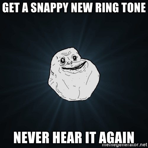 Forever Alone - get a snappy new ring tone Never hear it again