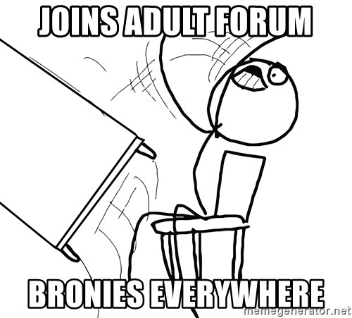 Desk Flip Rage Guy - joins adult forum  bronies everywhere