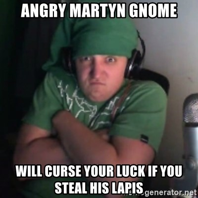 Martyn says NO! - Angry martyn Gnome Will curse your luck if you steal his lapis