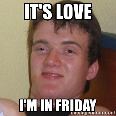 Really Stoned Guy - it's love i'm in friday
