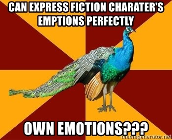 Thespian Peacock - Can express fiction Charater's emptions perfectly own emotions???