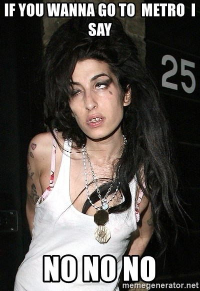 Amy Winehouse - if you wanna go to  metro  i say no no no