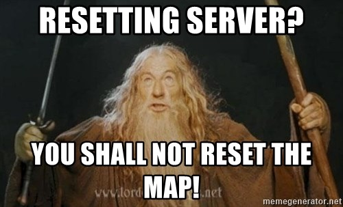 You shall not pass - resetting server? YOU shall not reset the map!