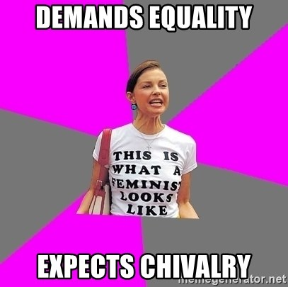Feminist Cunt - Demands Equality Expects Chivalry