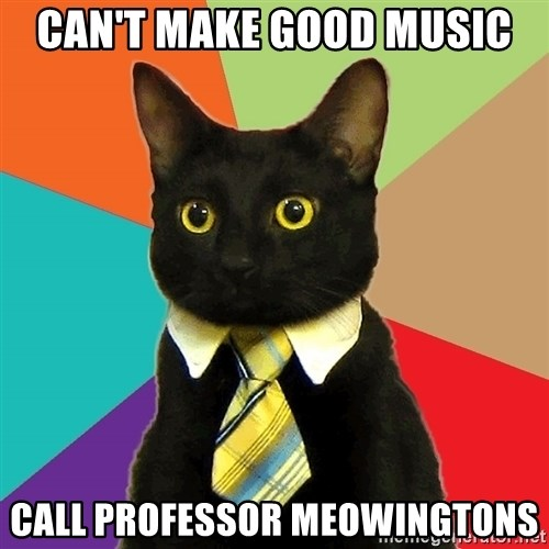 Business Cat - Can't make good music call professor meowingtons