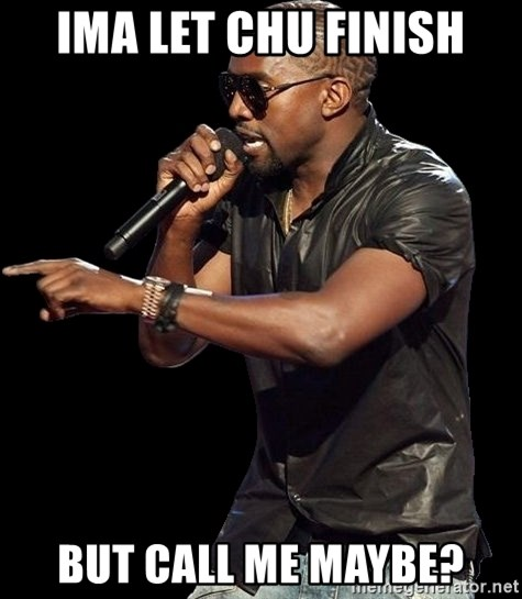 Kanye West - IMA LET CHU FINISH BUT CALL ME MAYBE?