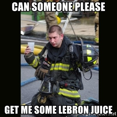 Furious Firefighter - can someone please get me some lebron juice
