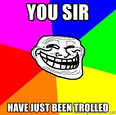 Trollface - You Sir have just been trolled