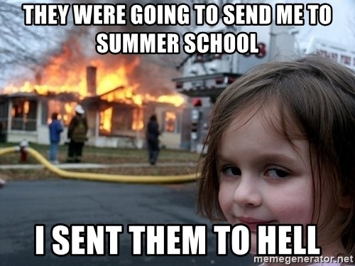 Disaster Girl - they were going to send me to summer school i sent them to hell