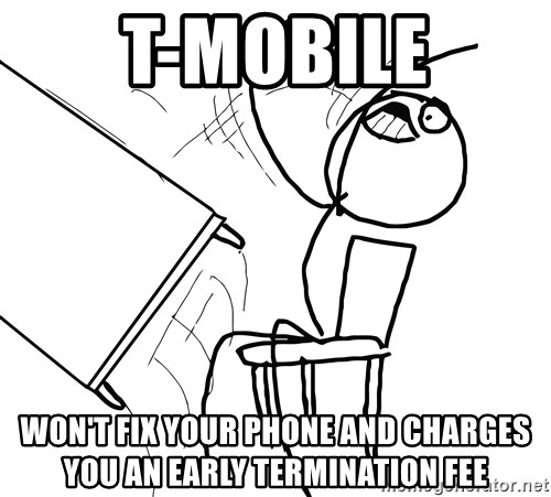 Desk Flip Rage Guy - T-MOBILE won't fix your phone and Charges you an early termination fee