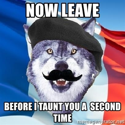 Monsieur Le Courage Wolf - Now leave before i taunt you a  second time