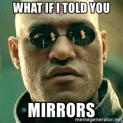 what if i told you matri - what if i told you MIRRORS