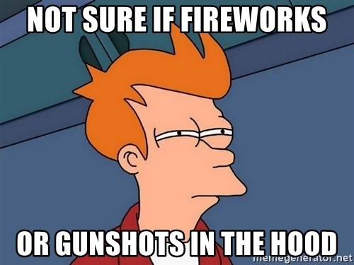 Futurama Fry - Not sure if fireworks or gunshots in the hood