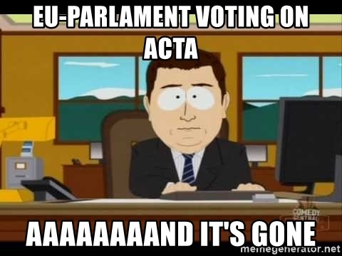 south park aand it's gone - EU-PARLAMENT VOTING on ACTA AAAAAAAAND IT'S GONE