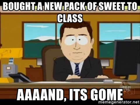 south park aand it's gone - Bought a new pack of sweet to class Aaaand, its gome