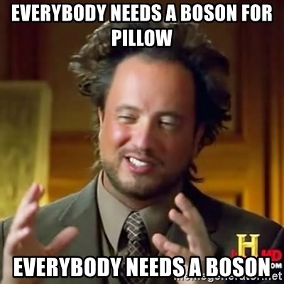 ancient alien guy - EVERYBODY NEEDS A BOSON FOR PILLOW EVERYBODY NEEDS A BOSON