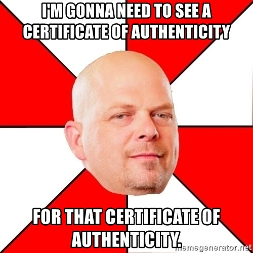 Pawn Stars - I'm gonna need to see a certificate of authenticity for that certificate of authenticity.