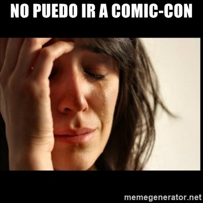 First World Problems - No puedo ir a comic-con