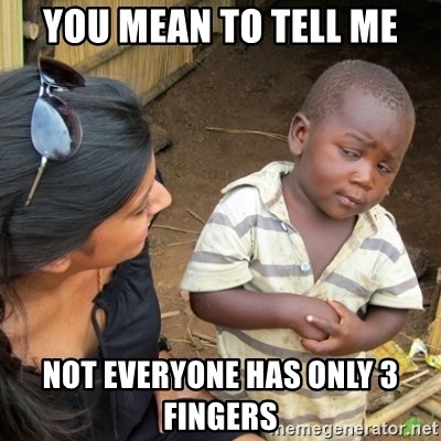 Skeptical 3rd World Kid - you mean to tell me not everyone has only 3 fingers