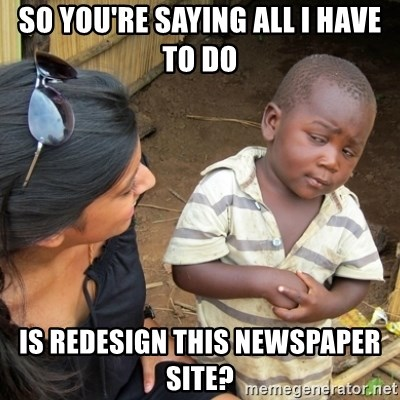 Skeptical 3rd World Kid - So You're saying all i have to do Is redesign this newspaper site?