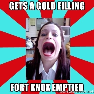 Big Mouth Girl - GETS A GOLD FILLING FORT KNOX EMPTIED