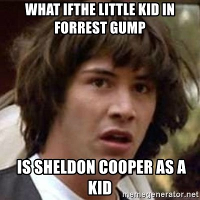 Conspiracy Keanu - What ifTHE LITTLE KID IN FORREST GUMP   is sheldon cooper as a kid
