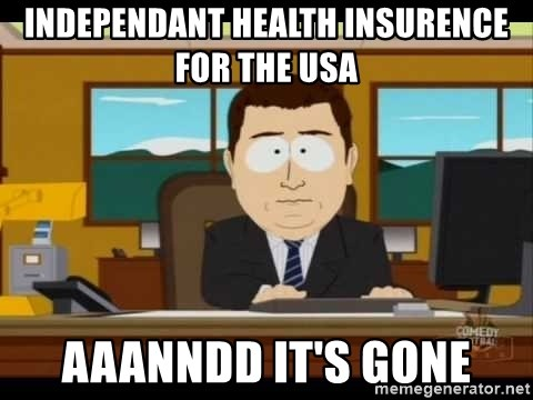 south park aand it's gone - Independant health insurence for the USA aaanndd it's gone
