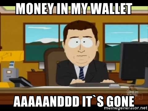 Aand Its Gone - MONEY IN MY WALLET AAAAANDDD IT`s gone