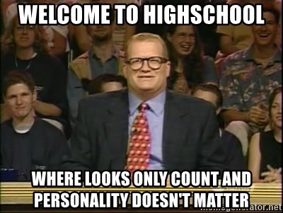 DrewCarey - Welcome to highschool Where looks only count and personality doesn't matter