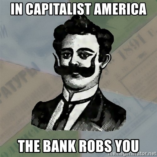 Old russian advisor - In capitalist America  the bank robs you