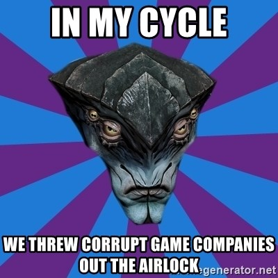 Javik the Prothean - IN MY CYCLE We threw corrupt game companies out the airlock