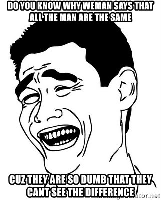 Yao Ming - Do yoU KNOW WHY WEMAN SAYS that ALL THE MAN ARE THE SAME CUZ THEY ARE SO DUMB that THEY CANT SEE THE DIFFERENCE