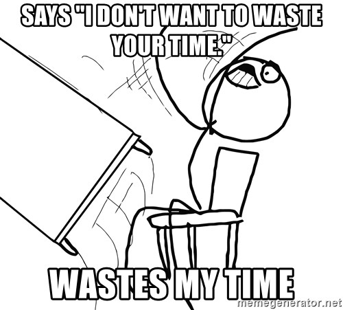 """Desk Flip Rage Guy - SAYS """"I DON't want to waste your time."""" wastes my time"""