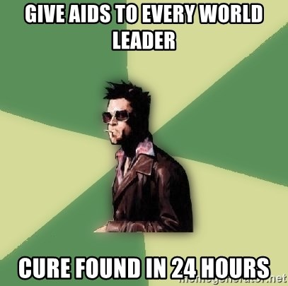 Tyler Durden - give aids to every world leader cure found in 24 hours