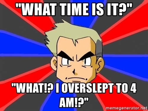 """Professor Oak - """"What Time is it?"""" """"What!? I overslept to 4 am!?"""""""