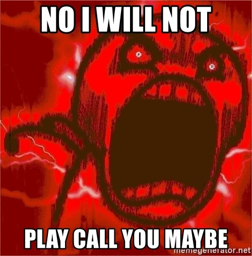 Intense Rage Guy - NO I WILL NOT PLAY CALL YOU MAYBE