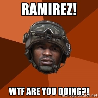 Sgt. Foley - ramirez! wtf are you doing?!
