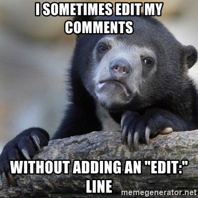 """Confession Bear - I sometimes edit my comments without adding an """"edit:"""" line"""