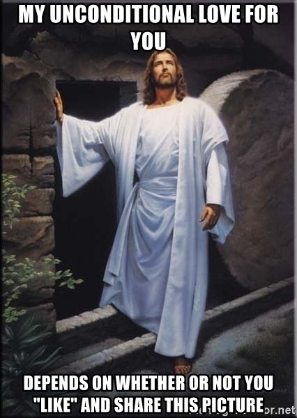 """Hell Yeah Jesus - My unconditional love for you depends on whether or not you """"like"""" and share this picture"""