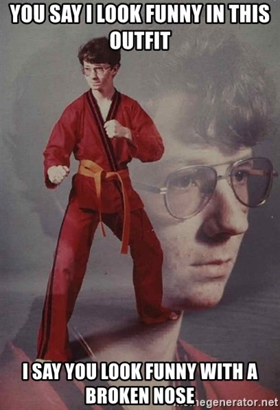 PTSD Karate Kyle - you say i look funny in this outfit i say you look funny with a broken nose