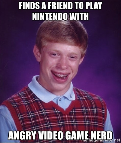 Bad Luck Brian - finds a friend to play nintendo with angry video game nerd