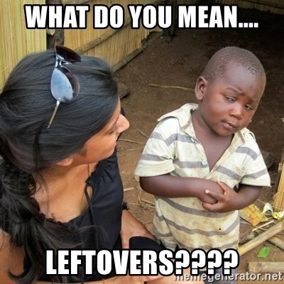 skeptical black kid - What do you mean.... Leftovers????