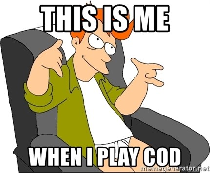 Futurama Fry - This is me when I play COD